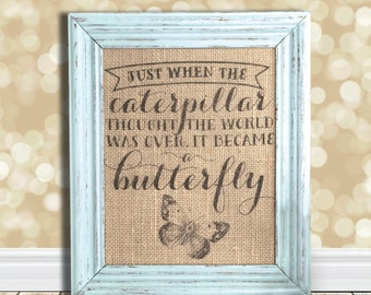Just When the Caterpillar Thought the World Was Over Butterfly Sign - Burlap Art Print - Cotton Art Print - Vintage Farmhouse Shabby Chic