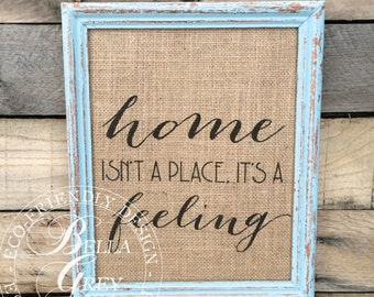Friendship Gift, Rustic Housewarming Gift, Gift for Mom,  Gift for Her, Home Isn't a Place It's A Feeling, Burlap Sign, Linen Sign, Cotton