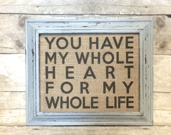 You Have My Whole Heart For My Whole Life Fabric Sign - Wedding Gift - Anniversary Gift for Wife or Husband - Nursery Decor - New Baby