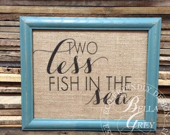 Two Less Fish in the Sea Art Print - Engagement Wedding or Anniversary Gift - Burlap Cotton or Linen Fabric