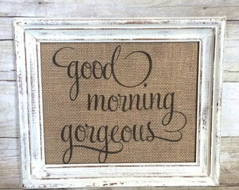 Good Morning Gorgeous Sign - Gift for Her - Girlfriend or Wife Gift - Baby Girl Nursery - Shabby Chic Rustic Decor