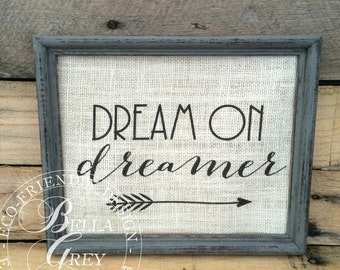 Dream On Dreamer - Cotton Linen or Burlap - Kids Room Nursery - Inspirational Decor - Boho Chic Decor