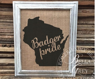 Badger Pride - Burlap Art Print - Wisconsin State - University of Wisconsin Badgers - Shabby Chic - College - State Love - Graduation Gift