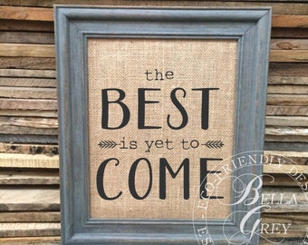 The Best is Yet to Come - Burlap Linen or Cotton Art Print -Housewarming Gift - Anniversary  Gift - Shabby Chic Decor - Wedding Gift
