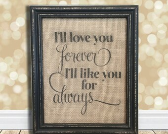 I'll Love You Forever I'll Like You For Always Sign - Burlap Art Print - Natural Cotton Fabric Art Print - Nursery - Baby - Kids
