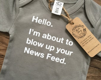 I'm About to Blow Up Your Newsfeed - Organic Cotton Baby Onesie - One Piece Romper Creeper - Gender Neutral Shower Gift - Boy Girl Infant