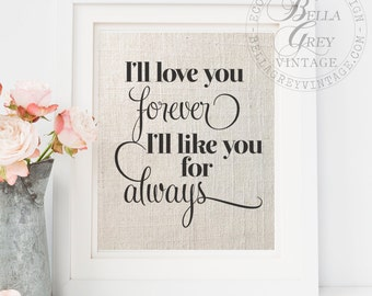 I'll Love You Forever I'll Like You For Always Fabric Print - Gift for Mom - Baby Shower - Boy or Girl Nursery - New Baby - Daughter or Son