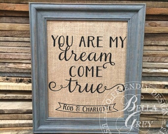 You are my Dream Come True Personalized Sign - Burlap or Natural Cotton Fabric Art Print - Wedding - Anniversary - Engagement Gift