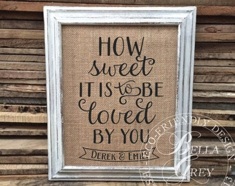 How Sweet it is to be Loved by You - Burlap Sign or Natural Cotton Fabric Art Print - Wedding - Anniversary -Valentine's Day Engagement Gift