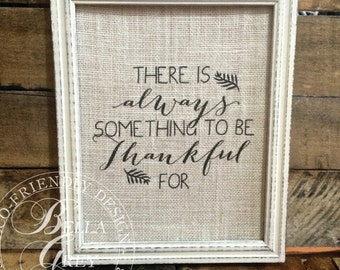 There is Always Something to be Thankful For Burlap or Cotton Sign Art Print - Thanksgiving Gift - Vintage Farmhouse Shabby Chic Decor
