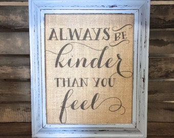 Always Be Kinder Than You Feel Sign - Eco-Friendly Burlap Art Print - Natural Cotton - Shabby Chic Decor - Vintage Farmhouse - Gift