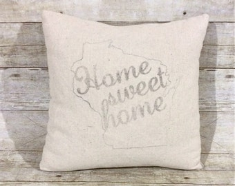 Home Sweet Home Pillow Cover -  Natural Fabric - Choose Your State -- Housewarming Gift - Birthday Gift - Shabby Chic Decor