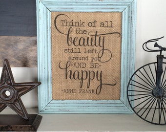 Think of All The Beauty Around You and Be Happy Sign - Anne Frank- Burlap Art Print - Cotton Art Print Vintage Farmhouse Shabby Chic