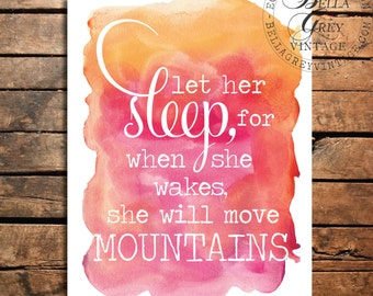 Let Her Sleep For When She Wakes She Will Move Mountains - Watercolor Art Print Sign - Nursery - Baby Shower - Baby Girl Gift