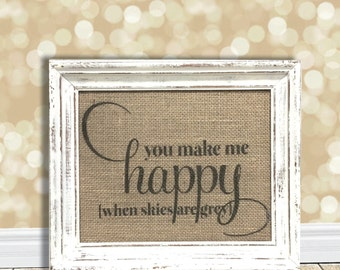 You Make Me Happy When Skies Are Grey Sign - Nursery Decor - Grandchild Gift - First 1st Birthday - Kid's Room Print