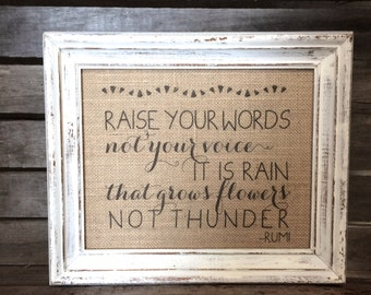 Raise Your Words, Not Your Voice It Is Rain That Grows Flowers Not Thunder - Eco-Friendly Burlap Sign Art Print Cotton Art Print Rumi Quote