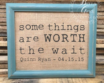 Some Things Are Worth The Wait Sign - Personalized with Baby's Name and Birth date - Nursery Decor - Gift for New Mom