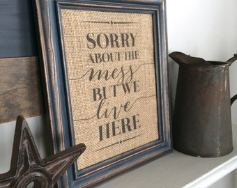 Sorry About the Mess But We Live Here Sign - Burlap Art Print - Natural Cotton Art Print - Vintage Farmhouse Shabby Chic - Typeography Print