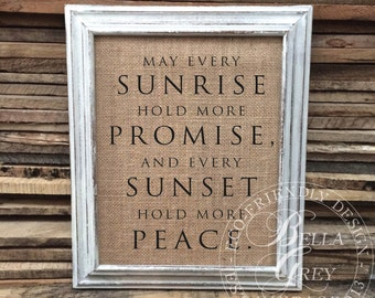 May Every Sunrise Hold More Promise and Every Sunset Hold More Peace Sign - Burlap or Cotton Art Print - Inspirational Gift - Sympathy Gift