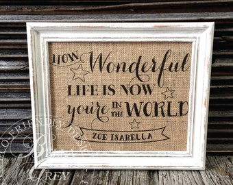 How Wonderful Life Is Now You're in the World Sign - Burlap Cotton Art Print Nursery Baby Shower Personalized Customized Gift Nursery Decor