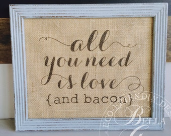 All You Need Is Love And Bacon Sign - Friendship Gift -Burlap or Cotton Art Print - Personalized Funny Guilty Pleasure Birthday - Home Decor