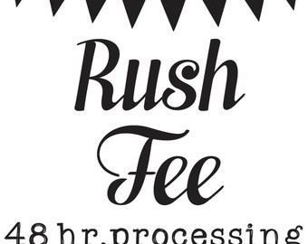 RUSH MY ORDER 48 hour processing time