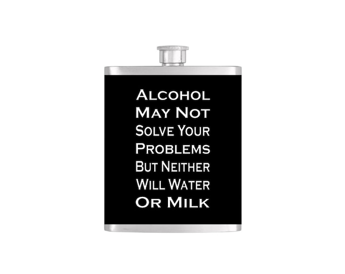 Alcohol May Not Solve Your Problems But Neither Will Water or Milk  Flask  *** FREE FUNNEL INCLUDED *** - Flask#9