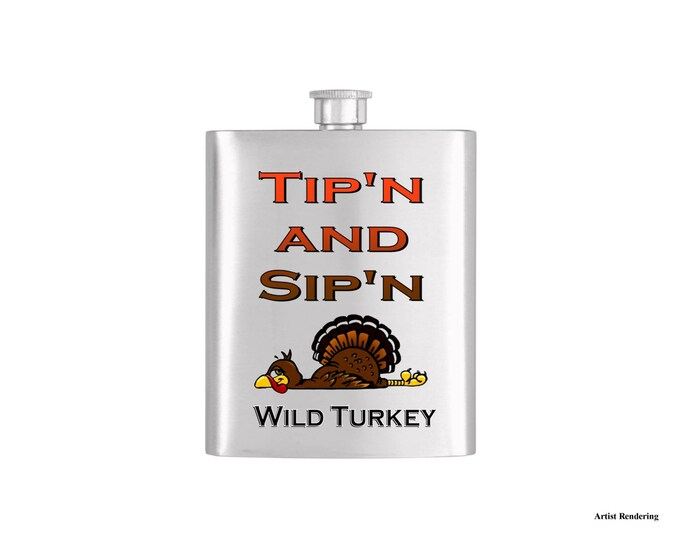 Tip'n and Sip'n Drunk Turkey Thanksgiving Wild Turkey Flask By Bottoms Up Flasks  - Stainless Steel 7 oz Liquor Hip Flasks - Flask #319