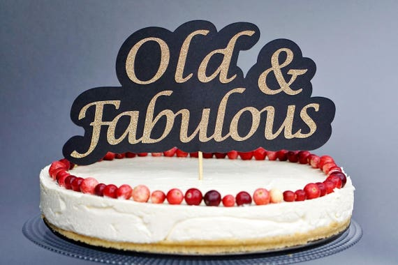 Old Cake Topper Old Birthday Fabulous Cake Topper Funny Etsy