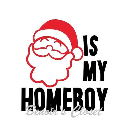 Santa Is My Homeboy Svg File Vector Cricut Silhouette Etsy