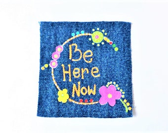 Be Here Now Patch , Hand Painted Sew on Patch