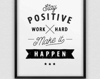 printable 'stay positive, work hard, make it happen' wall art // inspirational instant download print // motivational print // stay positive