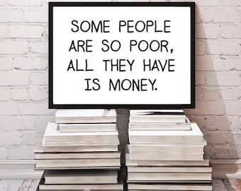 Quote Art Print / Printable Wall Art Decor Poster / Inspirational Quote Digital Typography // Some People are So Poor All They Have is Money