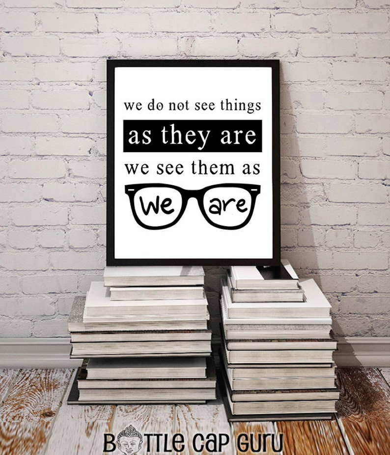 Printable Quote / We Don't See Things as They Are We See image 0