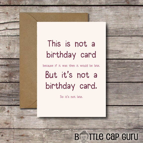 This Is Not A Birthday Card Funny Belated