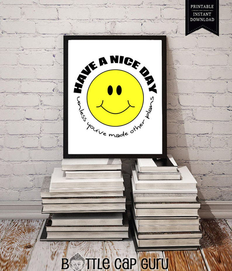 Printable Sign Have a Nice Day Unless You've Made image 0