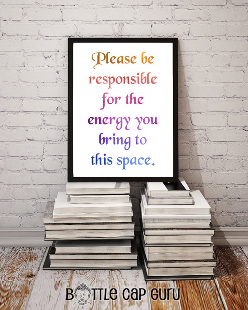 Please Be Responsible for the Energy You Bring to this Space / image 0