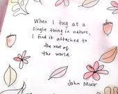 "Illustrated Postcard - ""When I tug at a single thing in nature, I find it attached to the rest of the world.""  John Muir"