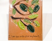 I love you with olive my heart - Hand painted greeting card