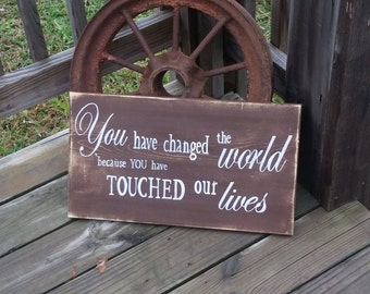 Retirement Sign - You Have Changed The World Because You Have Touched our Lives Wooden Sign - Retire Sign - Gift for Nurse - Caregiver Gift