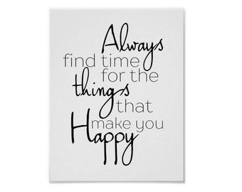 Always Find Time For The Things That Make You Happy Quote Print