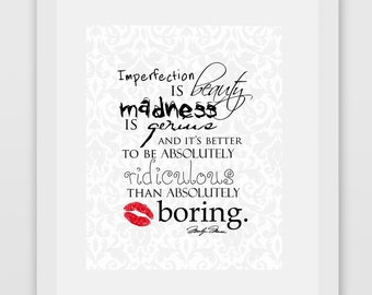 Imperfection is beauty, madness is genius and it's better to be absolutely ridiculous than absolutely boring. Marilyn Monroe Quote Print