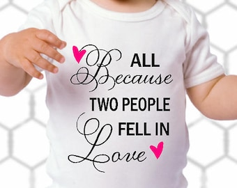 All Because Two People Fell In Love Baby Bodysuit / Romper / Creeper - Great Gift for New Baby / Baby Shower Gift / Baby Girl (R4400) #1332