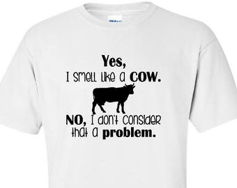 Yes, I Smell Like A Cow, No, I Don't Consider It A Problem Cow / Cattle T-Shirt, Cow Lover Shirt, Cow Shirt, Show Cow Shirt - (G2000) #1372