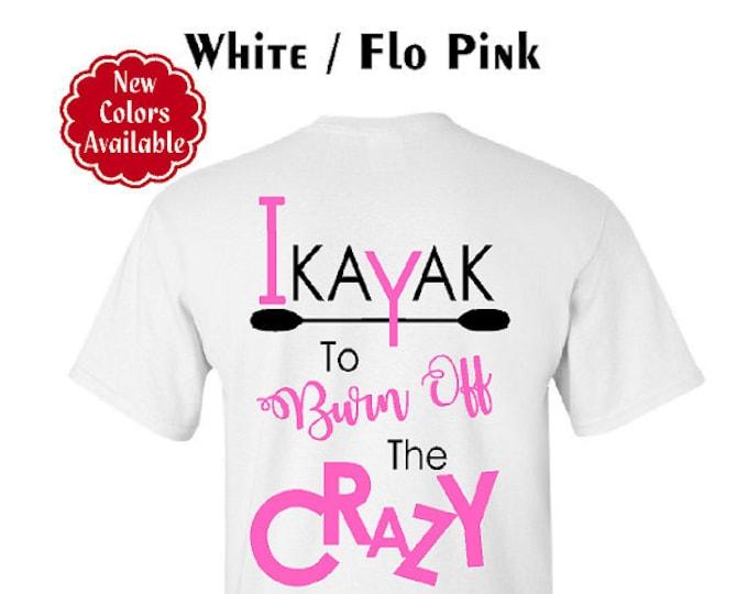 I Kayak To Burn Off The Crazy TShirt; Kayak Shirt; Crazy Kayaker Shirt; Kayak Tee; Great Kayaking Gift -  Up to a 5X - (G2000) #1390