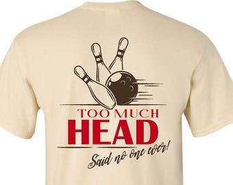 Too Much Head Bowling Said No One Ever Shirt / Funny Bowling T-Shirt / Adult Humor Bowling Shirt / Suggestive Bowling Tee (G2000) #1361F