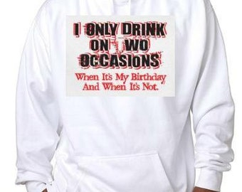 i only drink on  two occasions cool funny hoodie sweater shirt hoody t-shirts hoodies cool fun