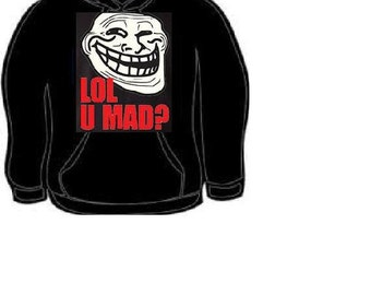 Hoodie: lol u mad Hooded Sweatshirts hoodies shirt funny jokes humor cool yea l o l u mad funny-face