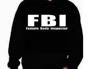 Hoodies FBI Female body inspector funny cool gifts:hoodie shirt screen print hoodies Funny Humorous clothes designs graphic hooded hoody
