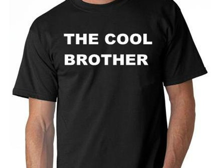 the cool brother TSHIRT cool funny tee shirt gift present